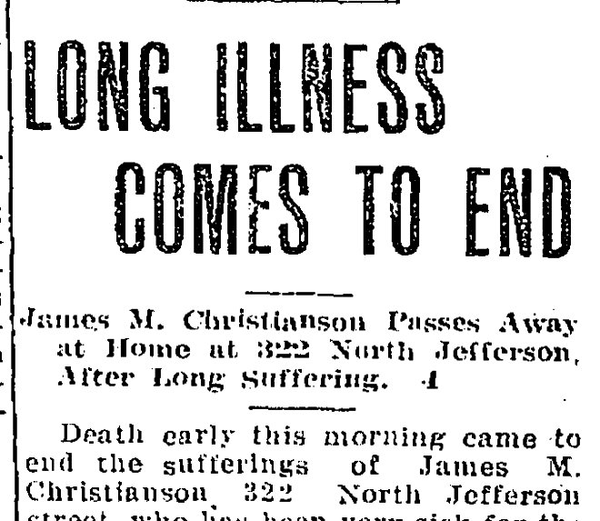 Newspaper clipping: Long Illness Comes To End. James M. Christianson Passes Away At Home At 322 North Jefferson After Long Suffering